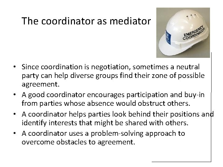 The coordinator as mediator • Since coordination is negotiation, sometimes a neutral party can