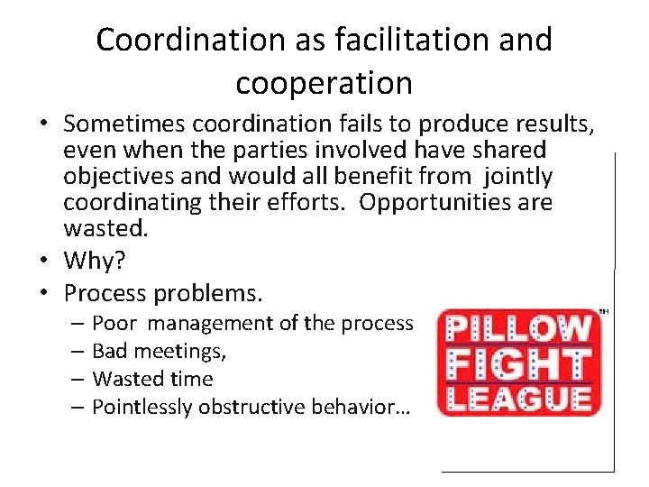 Coordination as facilitation and cooperation • Sometimes coordination fails to produce results, even when