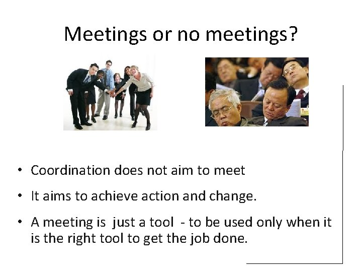 Meetings or no meetings? • Coordination does not aim to meet • It aims