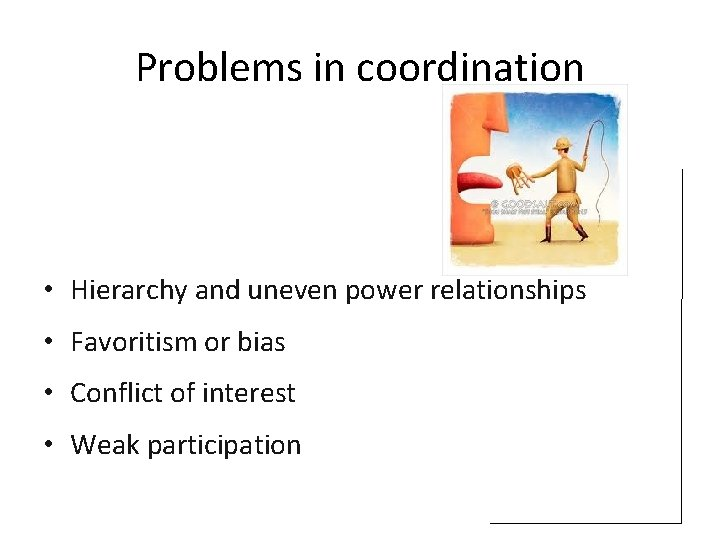 Problems in coordination • Hierarchy and uneven power relationships • Favoritism or bias •