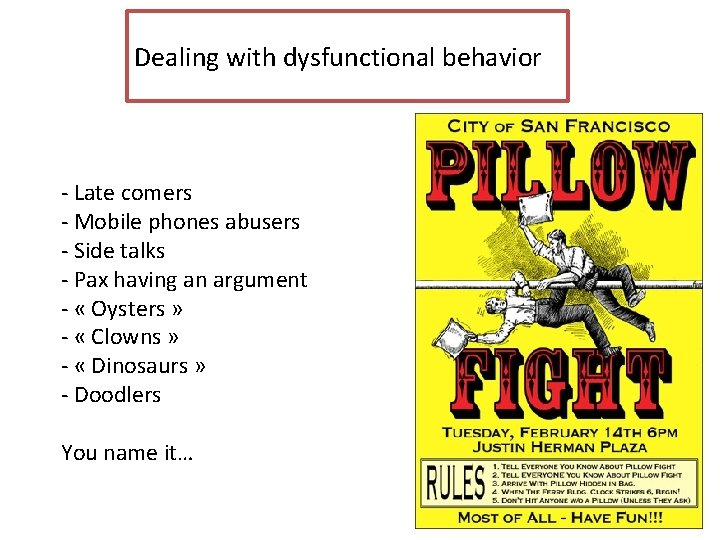 Dealing with dysfunctional behavior - Late comers - Mobile phones abusers - Side talks