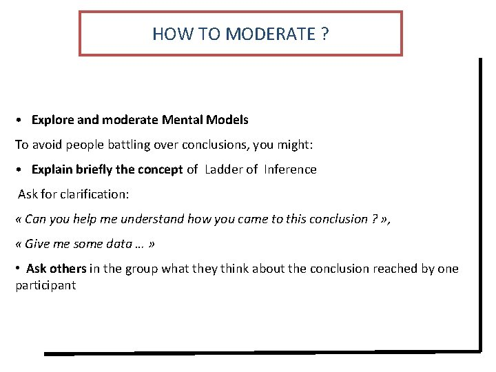 HOW TO MODERATE ? • Explore and moderate Mental Models To avoid people battling