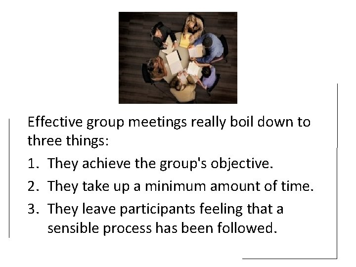 Effective group meetings really boil down to three things: 1. They achieve the group's