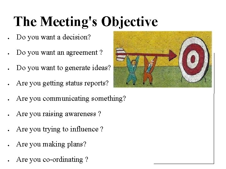 The Meeting's Objective Do you want a decision? Do you want an agreement ?