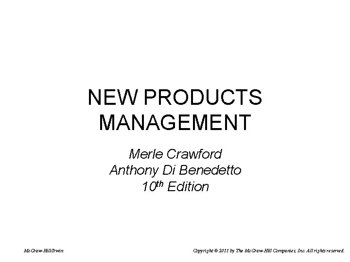 NEW PRODUCTS MANAGEMENT Merle Crawford Anthony Di Benedetto 10 th Edition Mc. Graw-Hill/Irwin Copyright