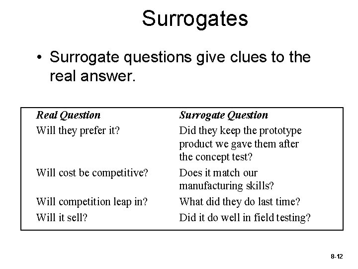 Surrogates • Surrogate questions give clues to the real answer. Real Question Will they