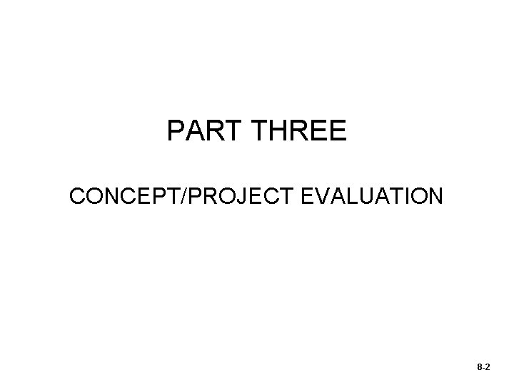 PART THREE CONCEPT/PROJECT EVALUATION 8 -2