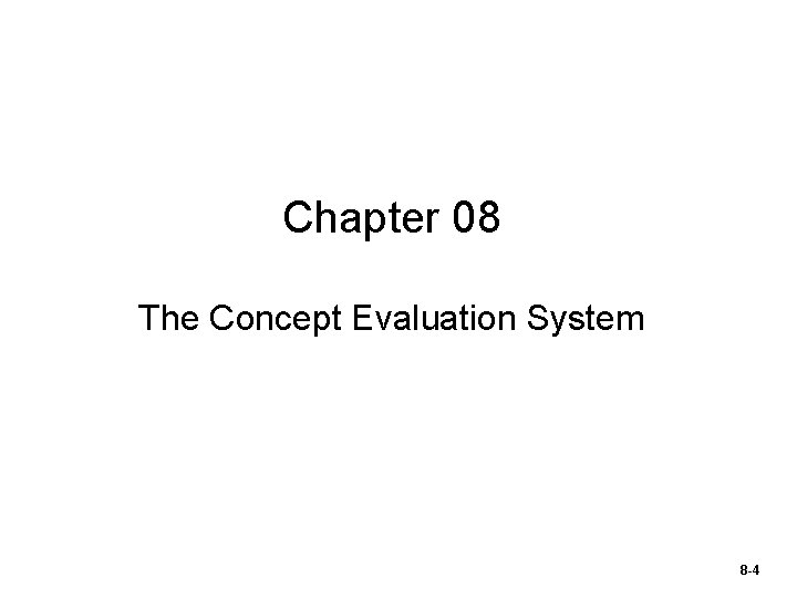 Chapter 08 The Concept Evaluation System 8 -4