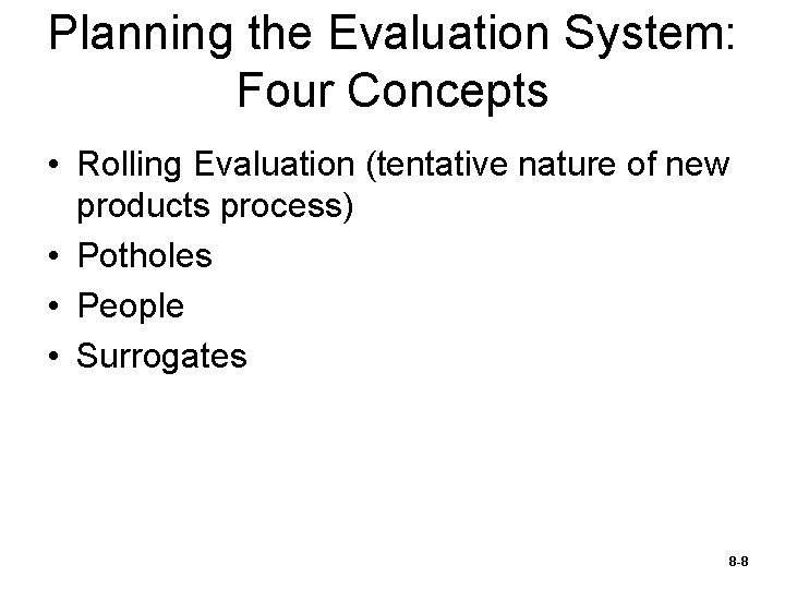 Planning the Evaluation System: Four Concepts • Rolling Evaluation (tentative nature of new products
