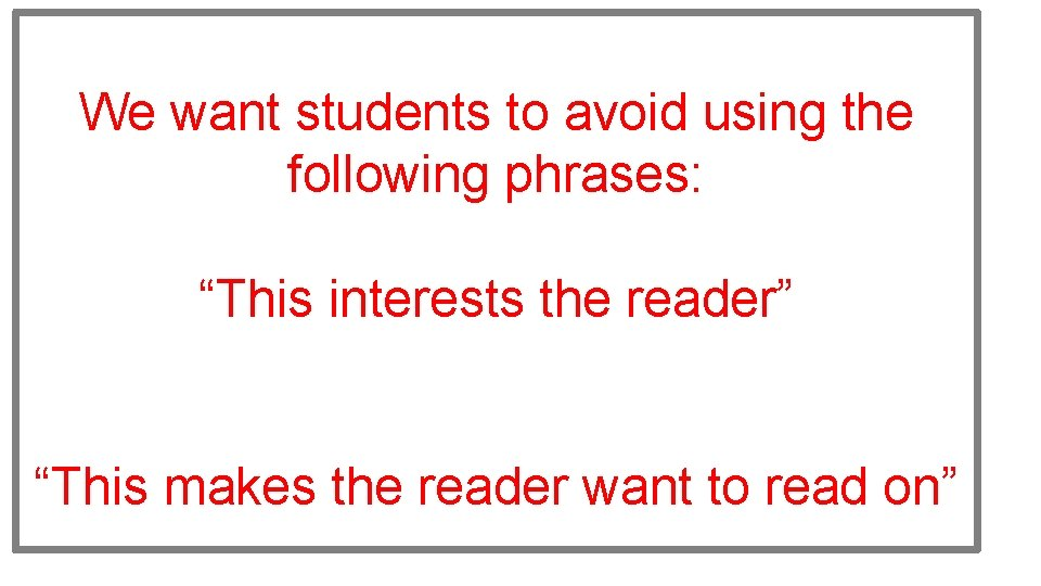 """We want students to avoid using the following phrases: """"This interests the reader"""" """"This"""