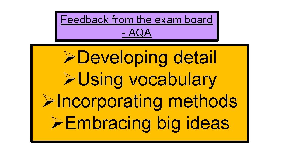 Feedback from the exam board - AQA ØDeveloping detail ØUsing vocabulary ØIncorporating methods ØEmbracing