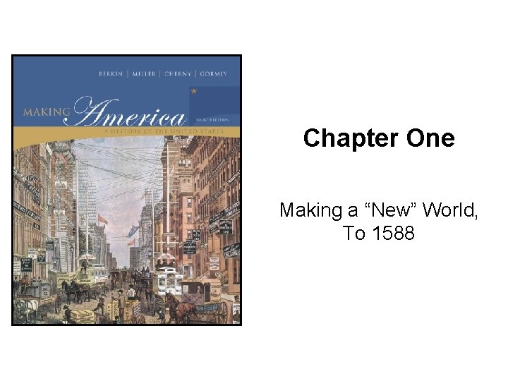 "Chapter One Making a ""New"" World, To 1588"