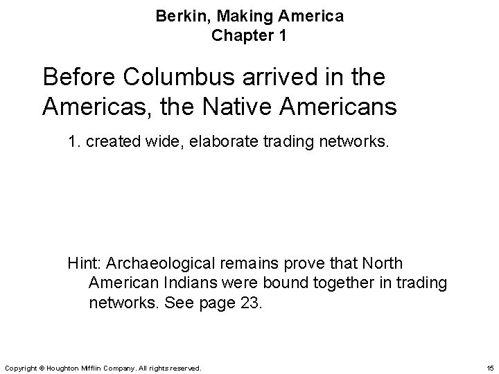 Berkin, Making America Chapter 1 Before Columbus arrived in the Americas, the Native Americans