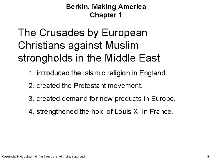 Berkin, Making America Chapter 1 The Crusades by European Christians against Muslim strongholds in
