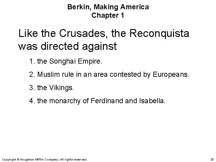 Berkin, Making America Chapter 1 Like the Crusades, the Reconquista was directed against 1.