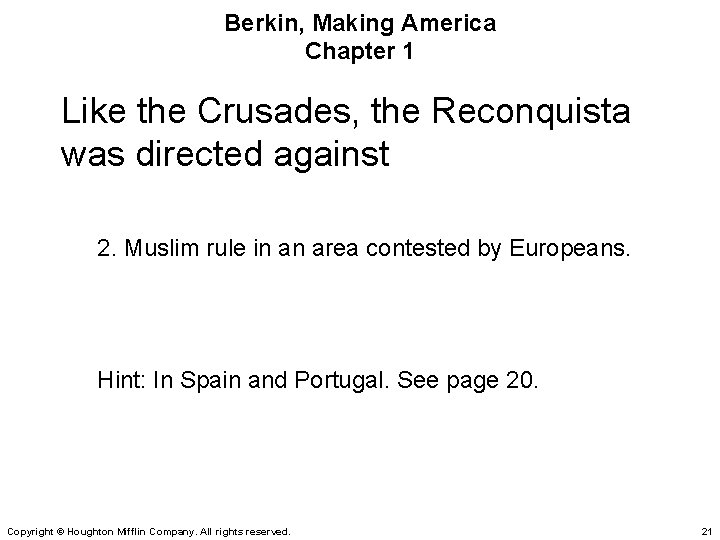 Berkin, Making America Chapter 1 Like the Crusades, the Reconquista was directed against 2.