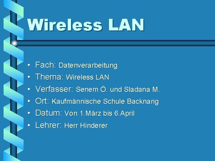 Wireless LAN • • • Fach: Datenverarbeitung Thema: Wireless LAN Verfasser: Senem Ö. und
