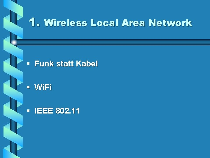 1. Wireless Local Area Network § Funk statt Kabel § Wi. Fi § IEEE
