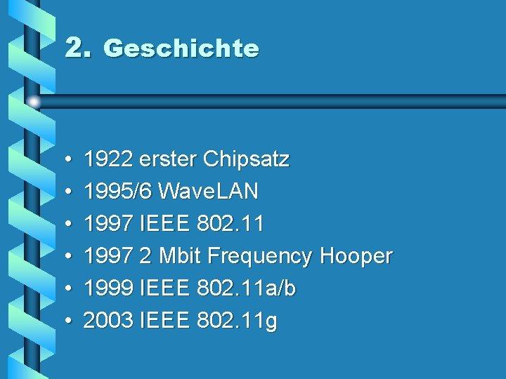2. Geschichte • • • 1922 erster Chipsatz 1995/6 Wave. LAN 1997 IEEE 802.