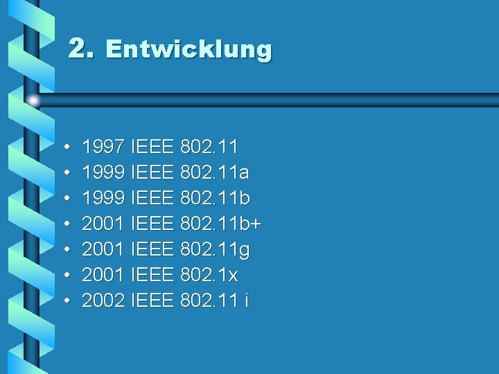2. Entwicklung • • 1997 IEEE 802. 11 1999 IEEE 802. 11 a 1999
