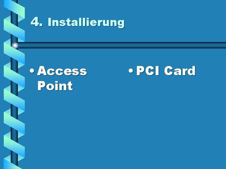 4. Installierung • Access Point • PCI Card