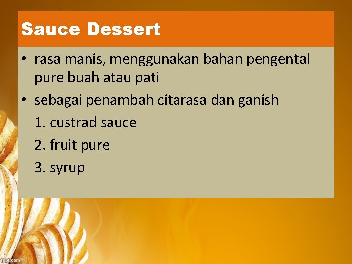 Sauce Dessert • rasa manis, menggunakan bahan pengental pure buah atau pati • sebagai