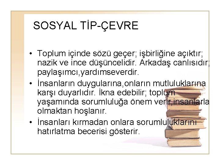 SOSYAL TİP-ÇEVRE • Toplum içinde sözü geçer; işbirliğine açıktır; nazik ve ince düşüncelidir. Arkadaş