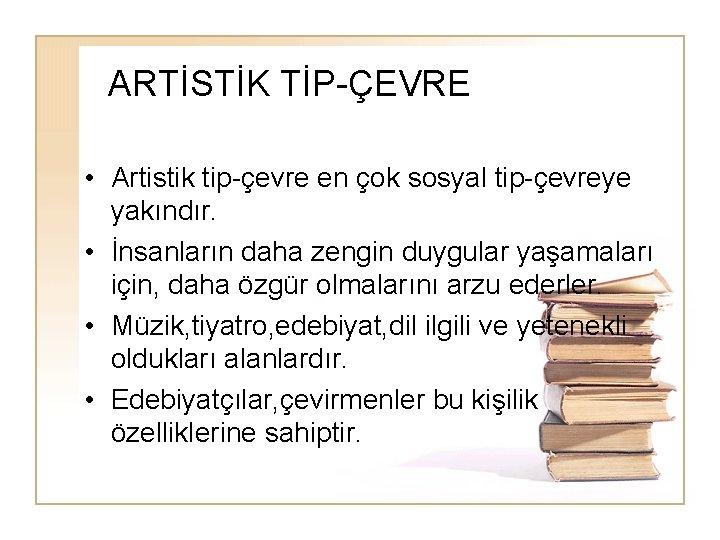 ARTİSTİK TİP-ÇEVRE • Artistik tip-çevre en çok sosyal tip-çevreye yakındır. • İnsanların daha zengin