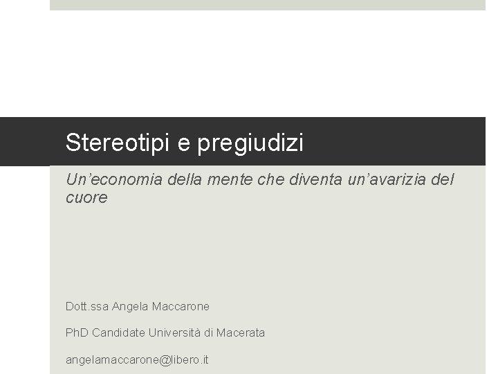 Stereotipi e pregiudizi Un'economia della mente che diventa un'avarizia del cuore Dott. ssa Angela