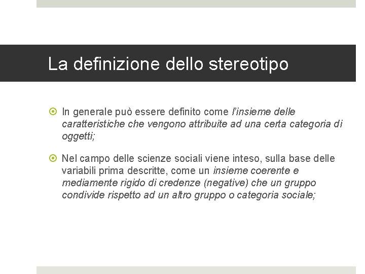 La definizione dello stereotipo In generale può essere definito come l'insieme delle caratteristiche vengono