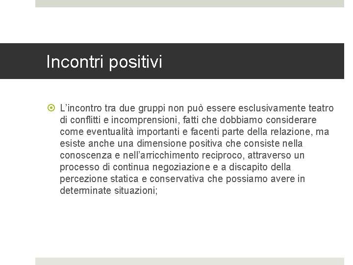 Incontri positivi L'incontro tra due gruppi non può essere esclusivamente teatro di conflitti e