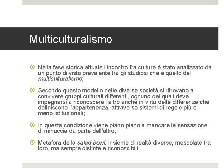 Multiculturalismo Nella fase storica attuale l'incontro fra culture è stato analizzato da un punto