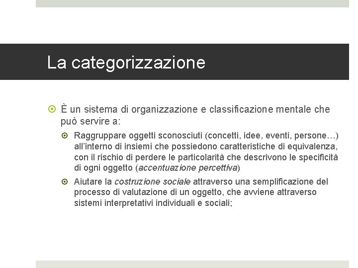 La categorizzazione È un sistema di organizzazione e classificazione mentale che può servire a: