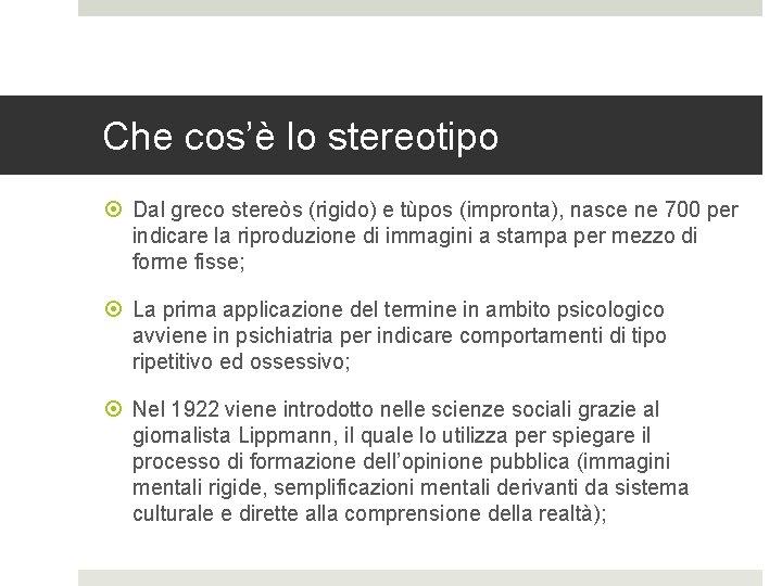 Che cos'è lo stereotipo Dal greco stereòs (rigido) e tùpos (impronta), nasce ne 700