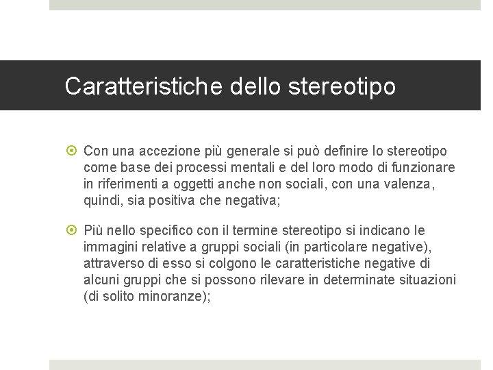 Caratteristiche dello stereotipo Con una accezione più generale si può definire lo stereotipo come