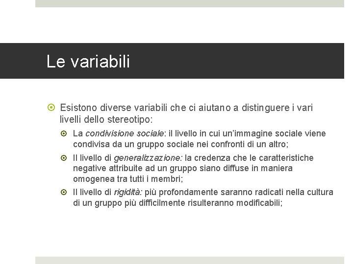Le variabili Esistono diverse variabili che ci aiutano a distinguere i vari livelli dello