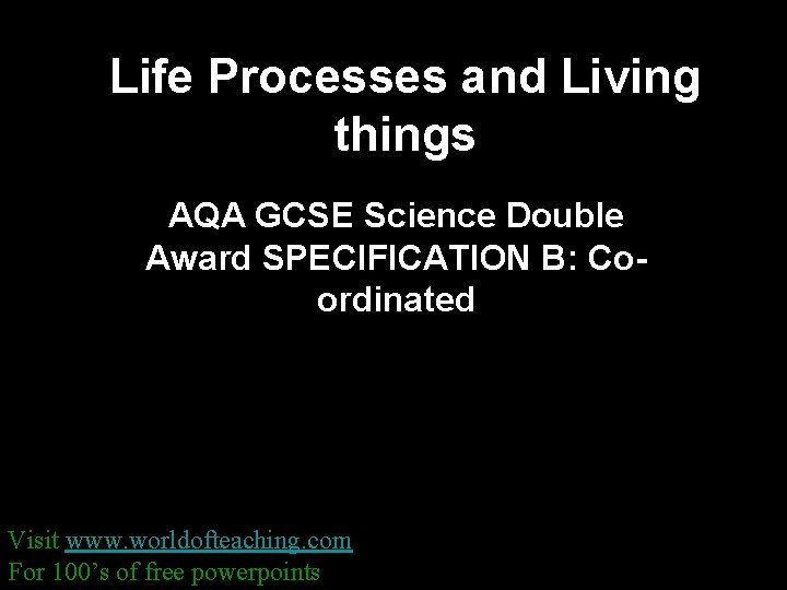 Life Processes and Living things AQA GCSE Science Double Award SPECIFICATION B: Coordinated Visit