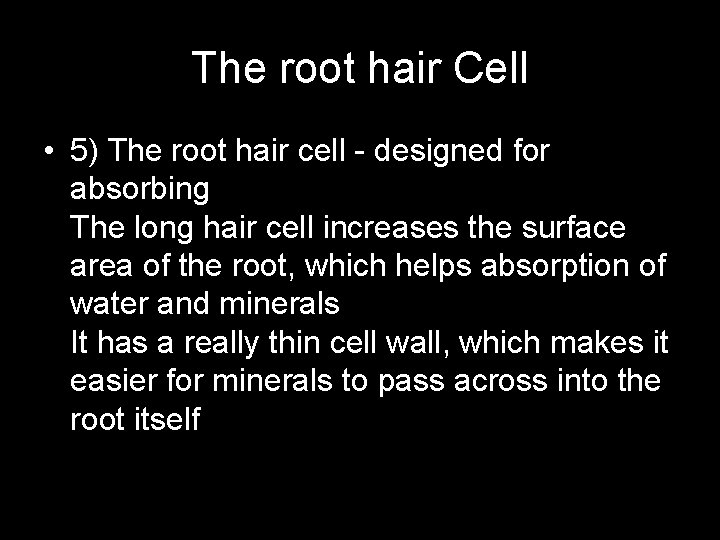 The root hair Cell • 5) The root hair cell - designed for absorbing