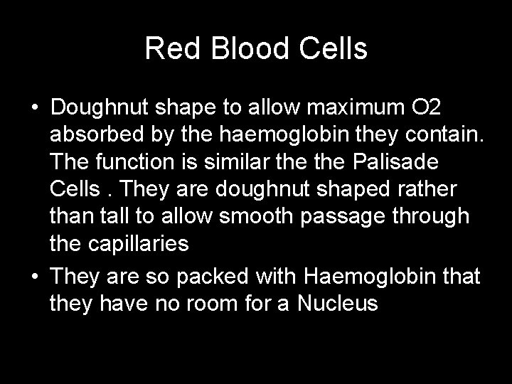 Red Blood Cells • Doughnut shape to allow maximum O 2 absorbed by the
