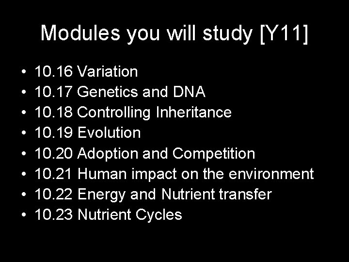Modules you will study [Y 11] • • 10. 16 Variation 10. 17 Genetics