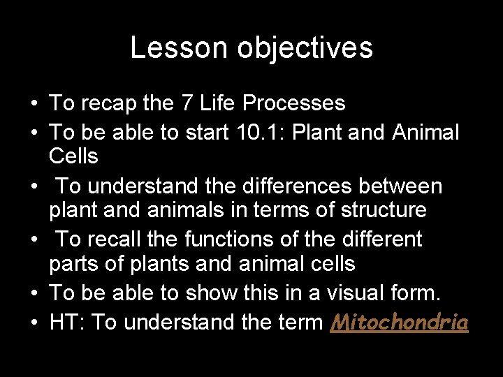 Lesson objectives • To recap the 7 Life Processes • To be able to