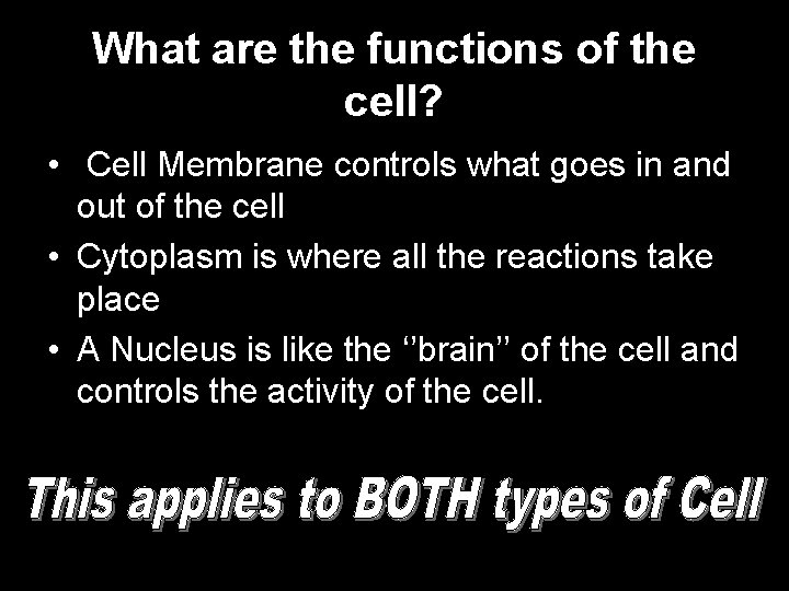 What are the functions of the cell? • Cell Membrane controls what goes in