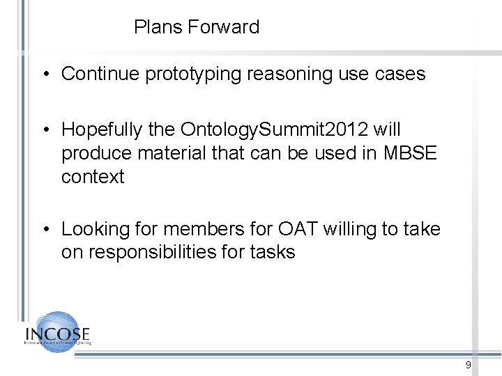 Plans Forward • Continue prototyping reasoning use cases • Hopefully the Ontology. Summit 2012