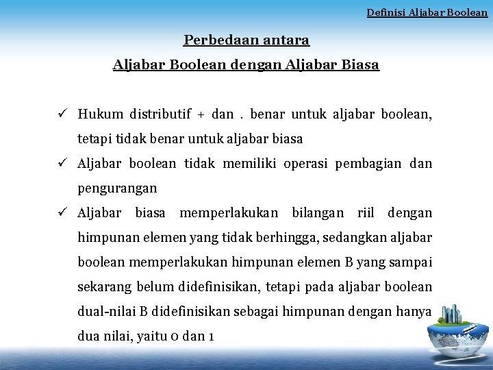 Definisi Aljabar Boolean Perbedaan antara Aljabar Boolean dengan Aljabar Biasa ü Hukum distributif +
