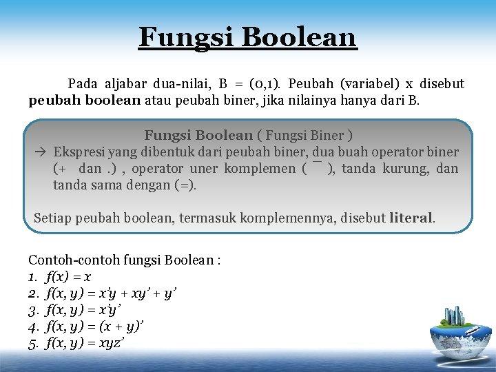 Fungsi Boolean Pada aljabar dua-nilai, B = (0, 1). Peubah (variabel) x disebut peubah