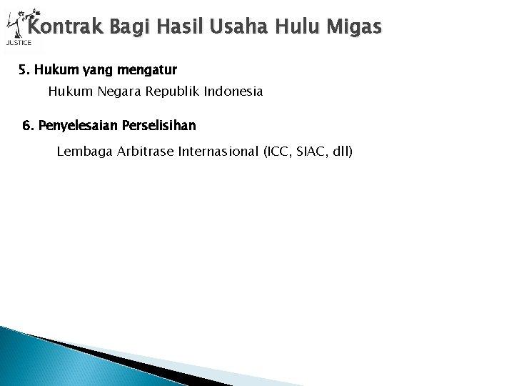 Kontrak Bagi Hasil Usaha Hulu Migas 5. Hukum yang mengatur Hukum Negara Republik Indonesia