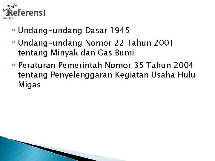 Referensi Undang-undang Dasar 1945 Undang-undang Nomor 22 Tahun 2001 tentang Minyak dan Gas Bumi