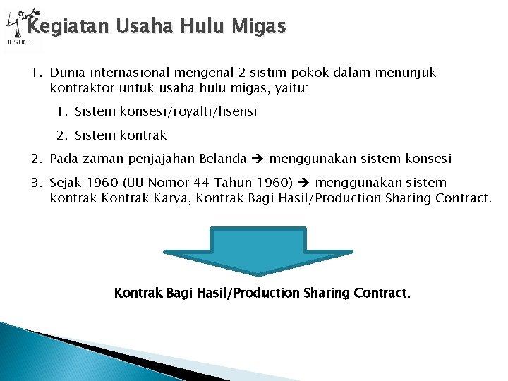 Kegiatan Usaha Hulu Migas 1. Dunia internasional mengenal 2 sistim pokok dalam menunjuk kontraktor
