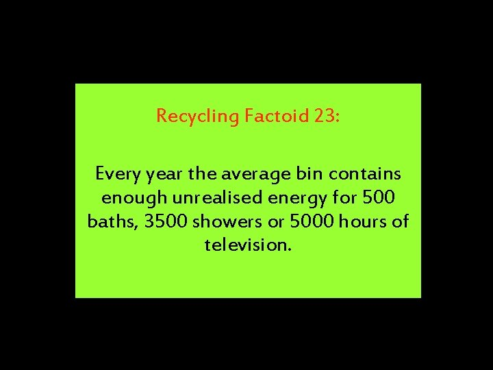 Recycling Factoid 23: Every year the average bin contains enough unrealised energy for 500