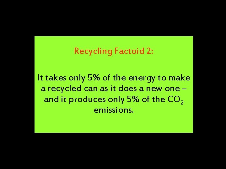 Recycling Factoid 2: It takes only 5% of the energy to make a recycled